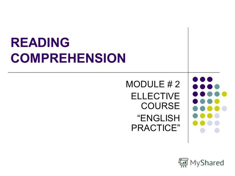 READING COMPREHENSION MODULE # 2 ELLECTIVE COURSE ENGLISH PRACTICE
