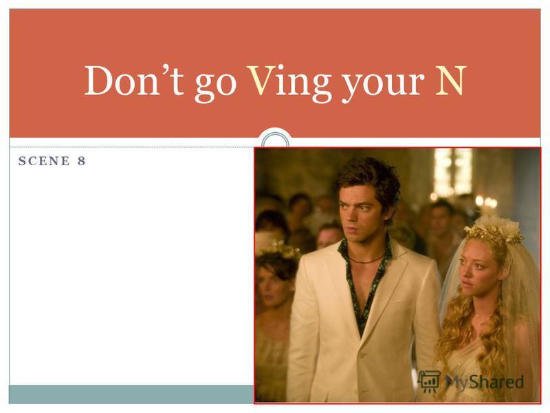 SCENE 8 Dont go Ving your N