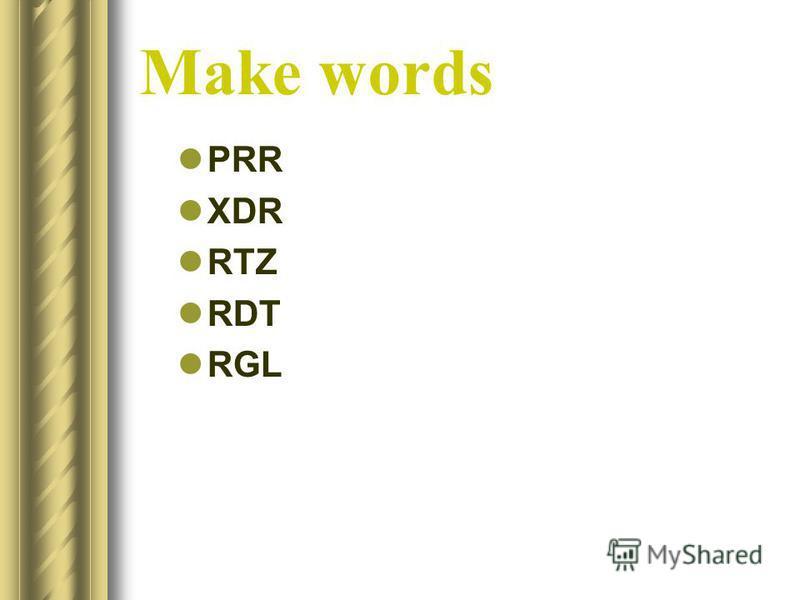 Make words PRR XDR RTZ RDT RGL
