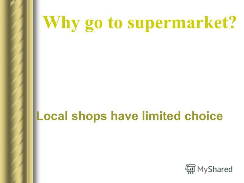 Why go to supermarket? Local shops have limited choice