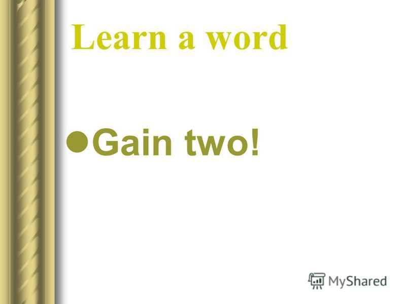 Learn a word Gain two!