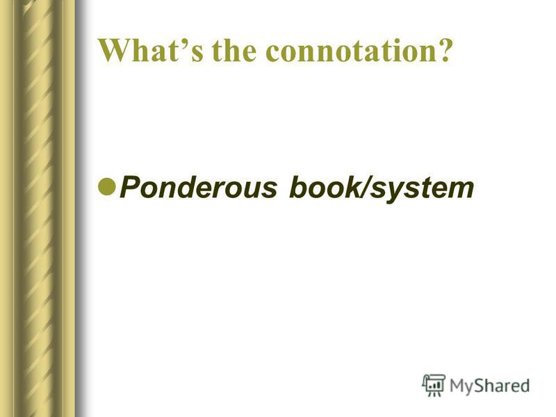 Whats the connotation? Ponderous book/system