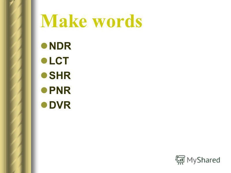 Make words NDR LCT SHR PNR DVR