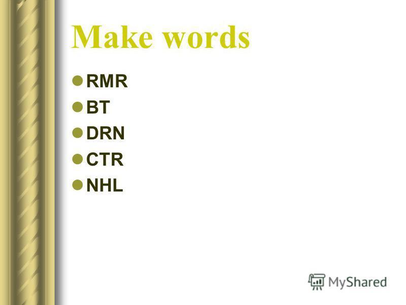 Make words RMR BT DRN CTR NHL