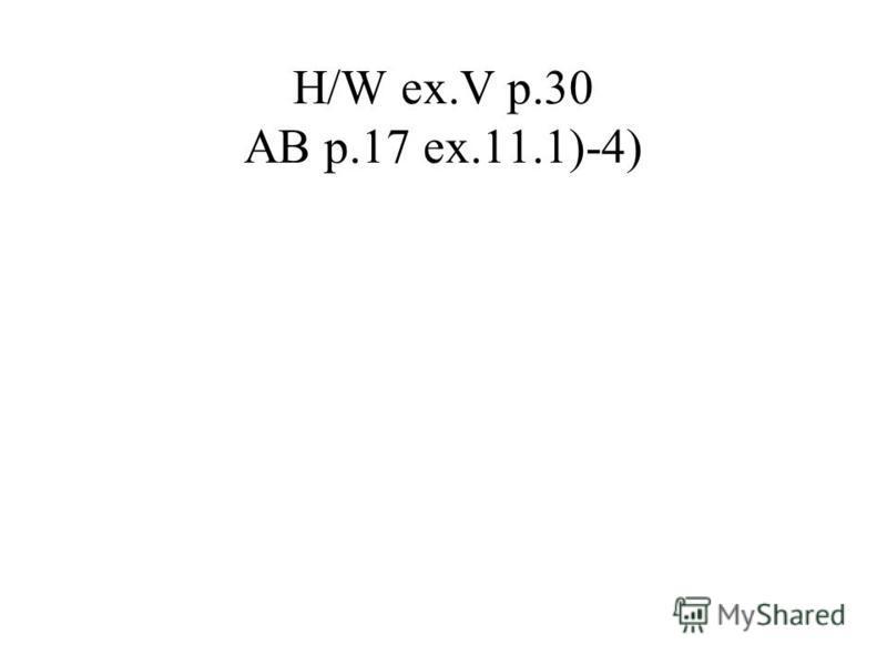 H/W ex.V p.30 AB p.17 ex.11.1)-4)