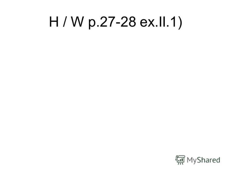 H / W p.27-28 ex.II.1)