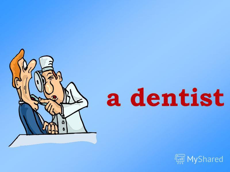 a dentist