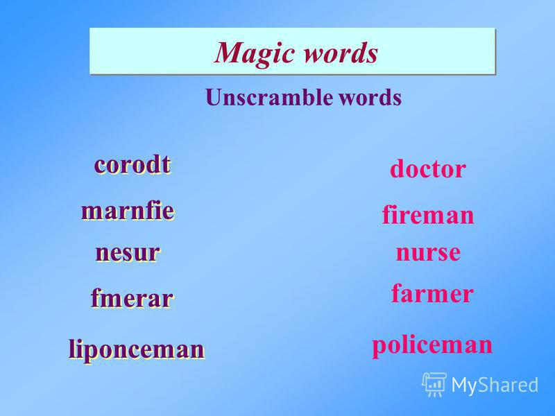 Magic words Unscramble words corodt marnfie nesur policeman nurse fireman farmer doctor fmerar liponceman