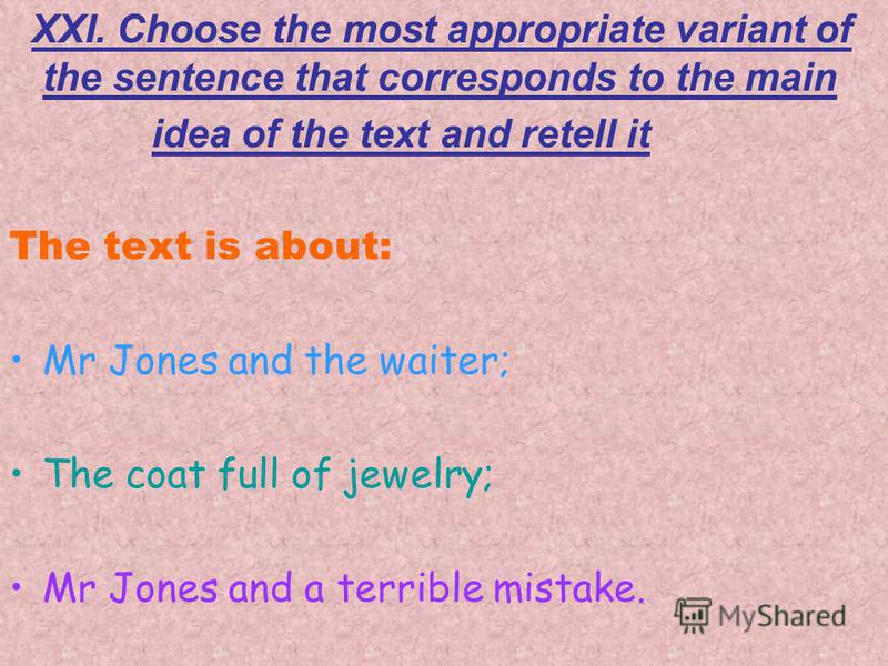 XXI. Choose the most appropriate variant of the sentence that corresponds to the main idea of the text and retell it The text is about: Mr Jones and the waiter; The coat full of jewelry; Mr Jones and a terrible mistake.