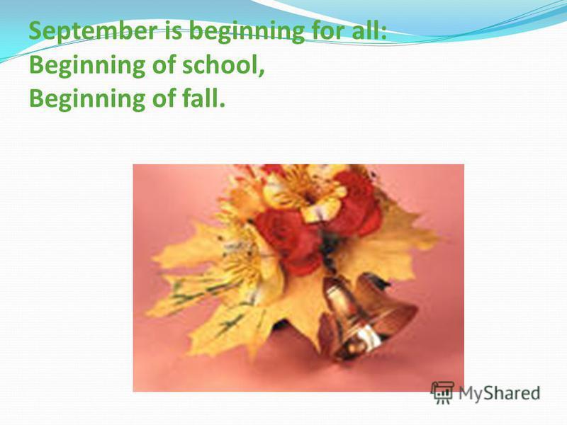 September is beginning for all: Beginning of school, Beginning of fall.