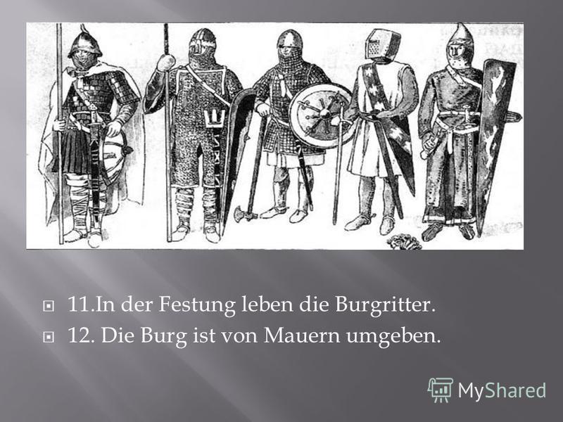 11.In der Festung leben die Burgritter. 12. Die Burg ist von Mauern umgeben.