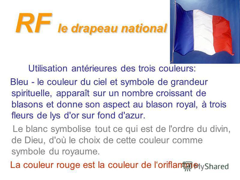 RF le drapeau national Utilisation antérieures des trois couleurs: Bleu - le couleur du ciel et symbole de grandeur spirituelle, apparaît sur un nombre croissant de blasons et donne son aspect au blason royal, à trois fleurs de lys d'or sur fond d'az