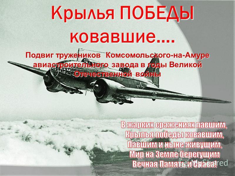 Крылья ПОБЕДЫ ковавшие…. Подвиг тружеников Комсомольского-на-Амуре авиастроительного завода в годы Великой Отечественной войны