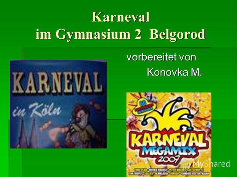 Karneval im Gymnasium 2 Belgorod vorbereitet von vorbereitet von Konovka M. Konovka M.