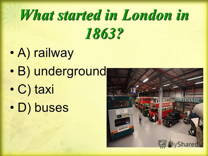 What started in London in 1863? A) railway B) underground C) taxi D) buses
