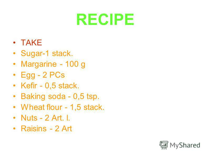 RECIPE TAKE Sugar-1 stack. Margarine - 100 g Egg - 2 PCs Kefir - 0,5 stack. Baking soda - 0,5 tsp. Wheat flour - 1,5 stack. Nuts - 2 Art. l. Raisins - 2 Art