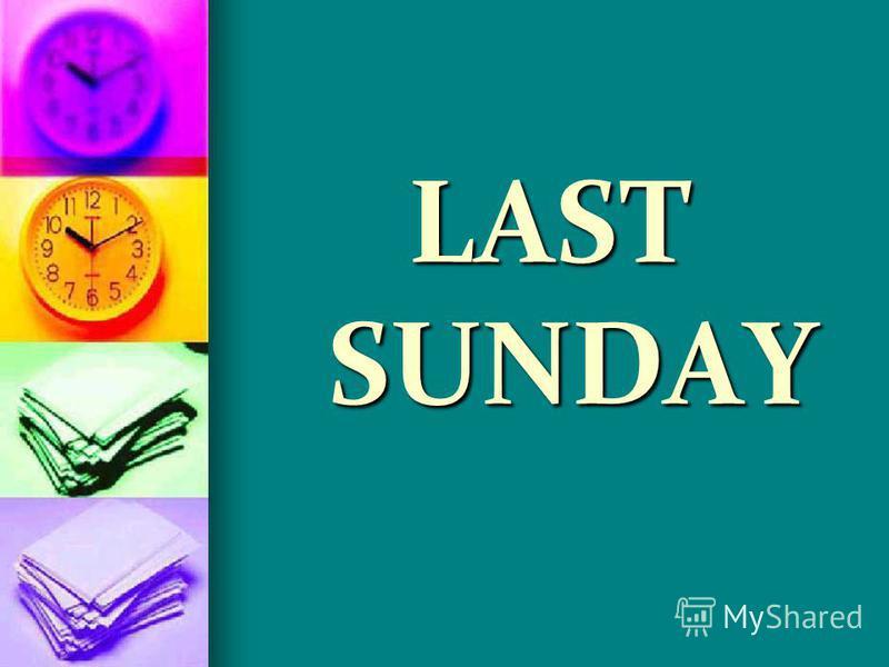 LAST SUNDAY LAST SUNDAY