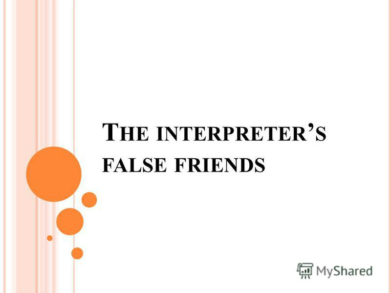 T HE INTERPRETER S FALSE FRIENDS