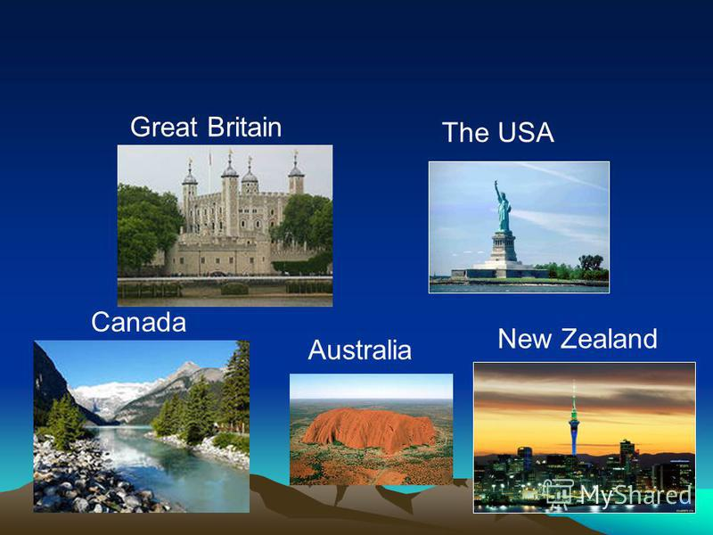 Great Britain The USA Canada Australia New Zealand