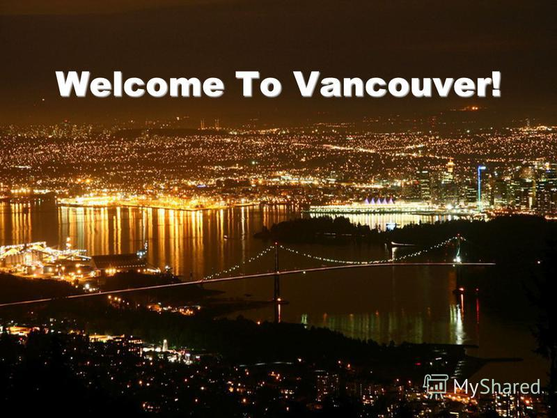 16 Welcome To Vancouver!
