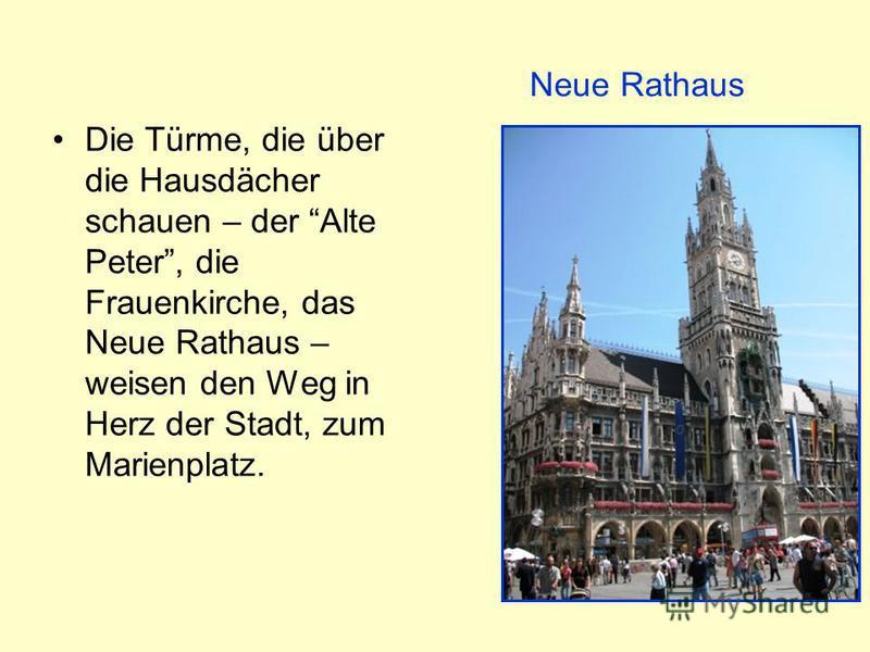 Die Türme, die über die Hausdächer schauen – der Alte Peter, die Frauenkirche, das Neue Rathaus – weisen den Weg in Herz der Stadt, zum Marienplatz. Neue Rathaus