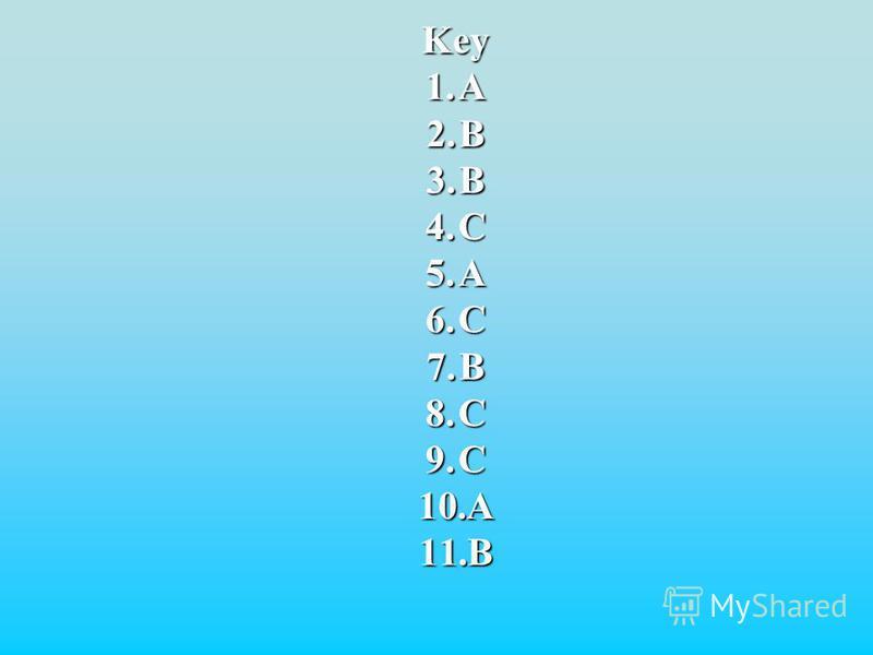 Key 1.A 2.B 3.B 4.C 5.A 6.C 7.B 8.C 9.C 10.A 11.B