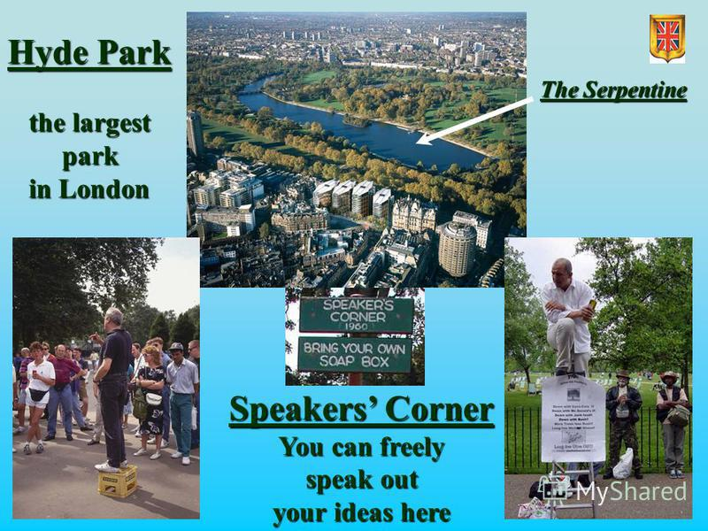 Hyde Park the largest park in London Speakers Corner You can freely speak out your ideas here The Serpentine