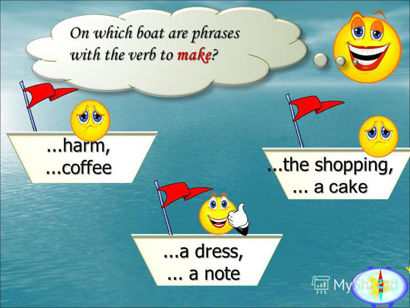 On which boat are phrases with the verb to make?...the shopping,... a cake...a dress,... a note...harm,...coffee