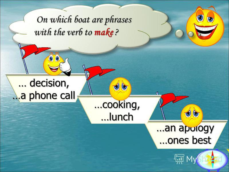 On which boat are phrases with the verb to make ? On which boat are phrases with the verb to make ? …an apology …ones best … decision, …a phone call …cooking, …lunch