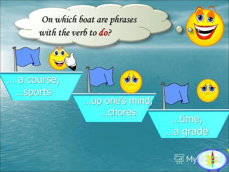On which boat are phrases with the verb to do? On which boat are phrases with the verb to do? …time, …a grade …up ones mind, …chores … a course, …sports