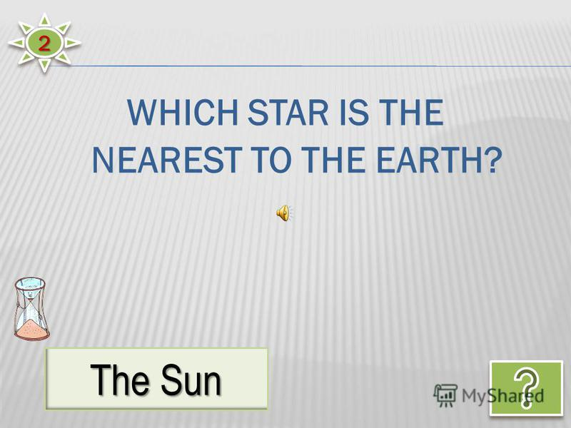 22 The Sun WHICH STAR IS THE NEAREST TO THE EARTH?