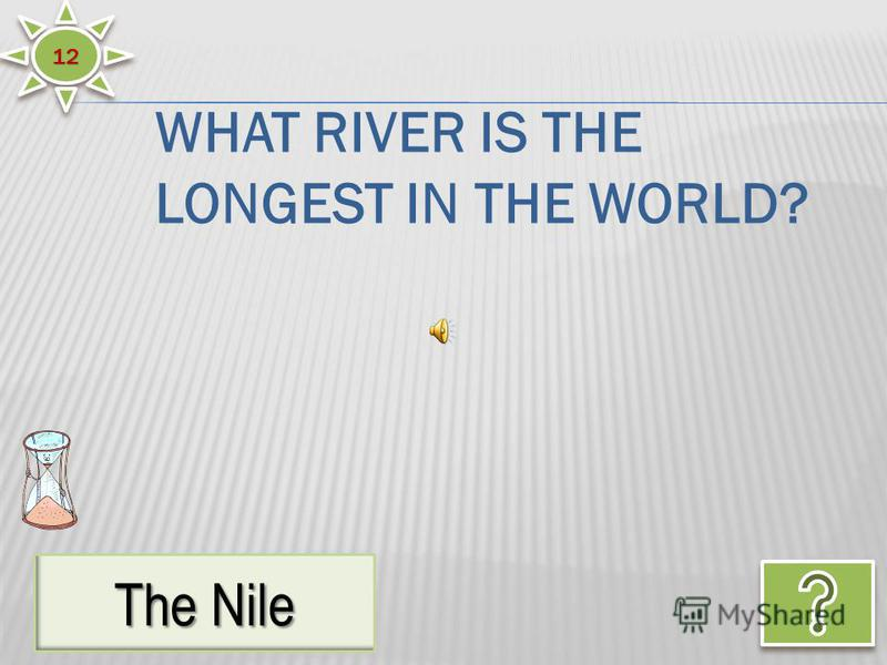 1212 The Nile WHAT RIVER IS THE LONGEST IN THE WORLD?