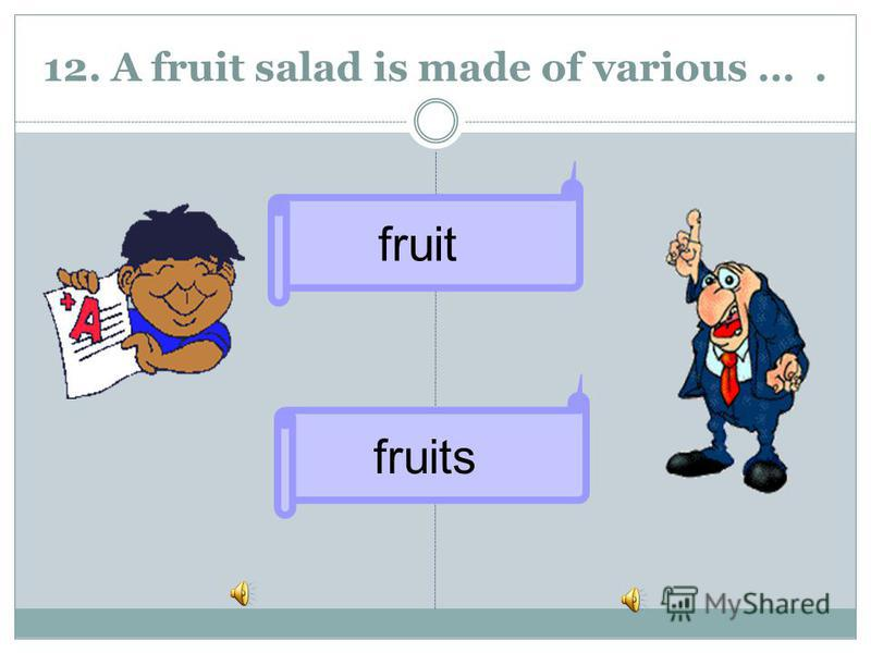 fruits fruit 12. A fruit salad is made of various ….