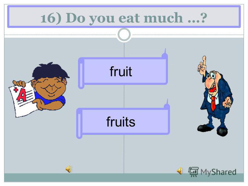 16) Do you eat much …? fruit fruits