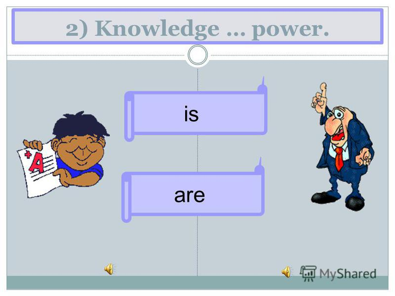 2) Knowledge … power. is are
