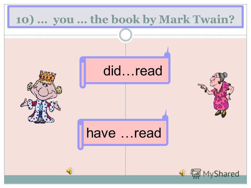 10) … you … the book by Mark Twain? have …read did…read