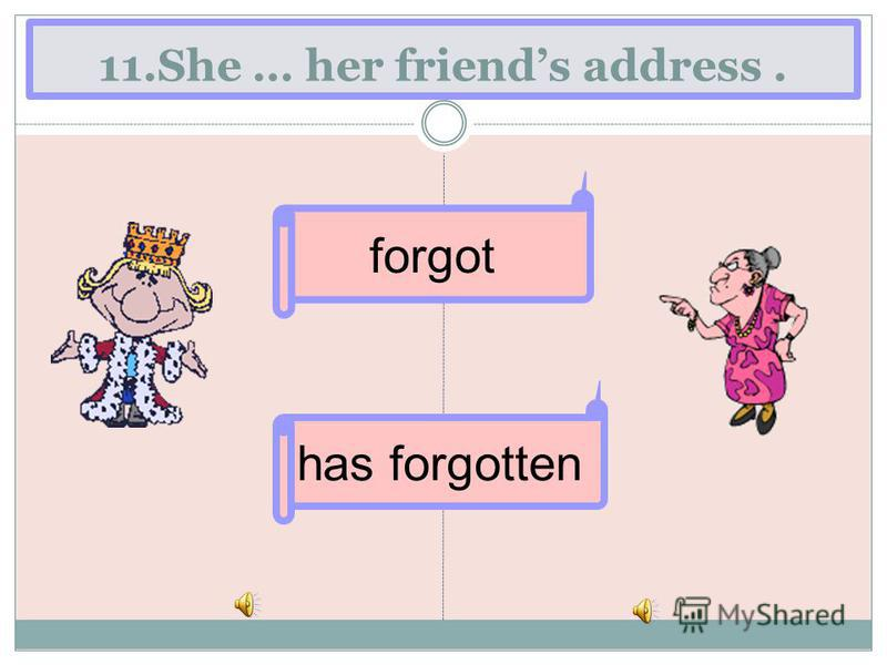 11.She … her friends address. has forgotten forgot