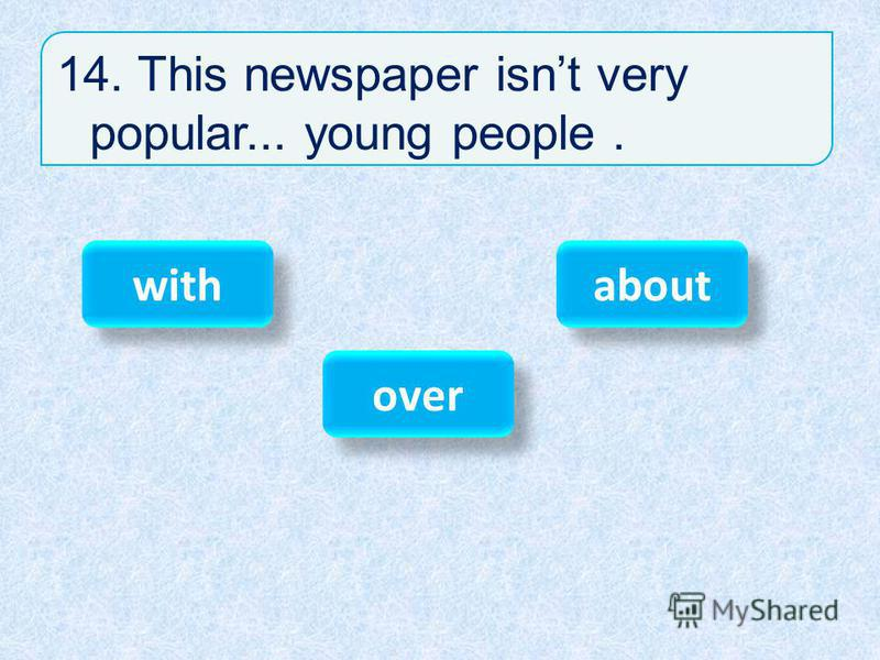 14. This newspaper isnt very popular... young people. with over about