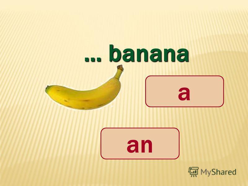 … banana a an