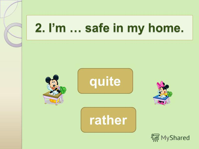 2. Im … safe in my home. 2. Im … safe in my home. quite rather