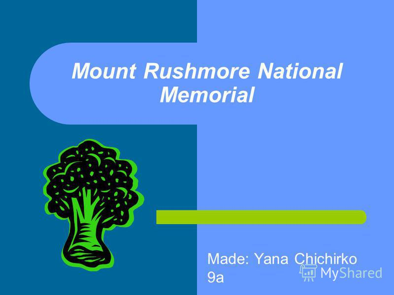Mount Rushmore National Memorial Made: Yana Chichirko 9 а