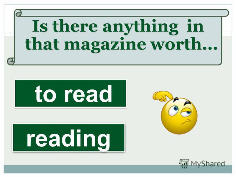 Is there anything in that magazine worth... reading reading to read