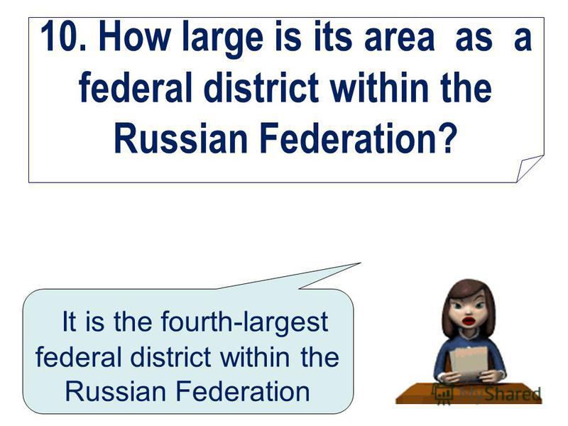 10. How large is its area as a federal district within the Russian Federation? It is the fourth-largest federal district within the Russian Federation
