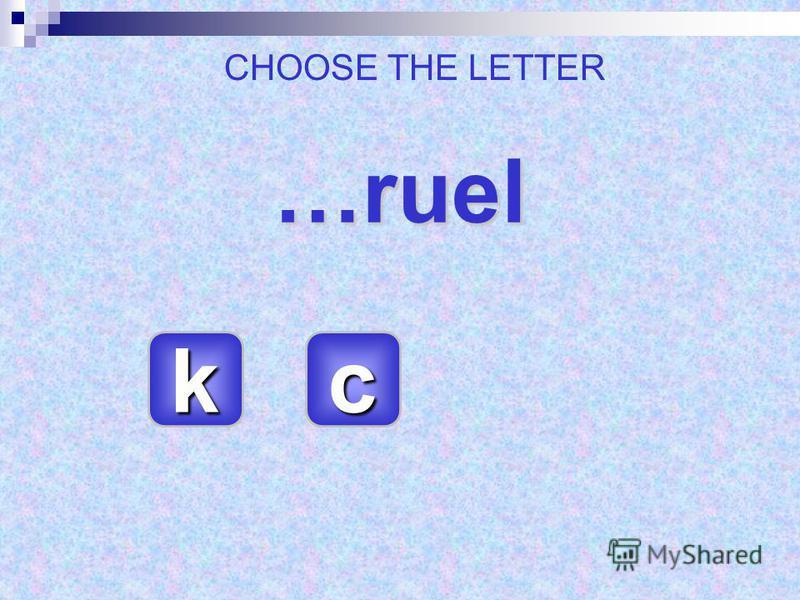 …ruel cccc kkkk CHOOSE THE LETTER