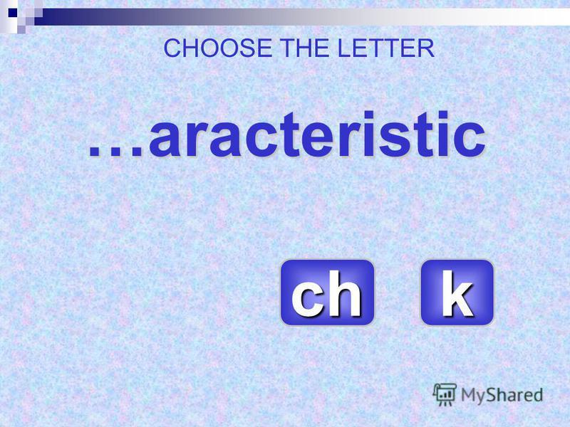 …aracteristic …aracteristic ch kkkk CHOOSE THE LETTER