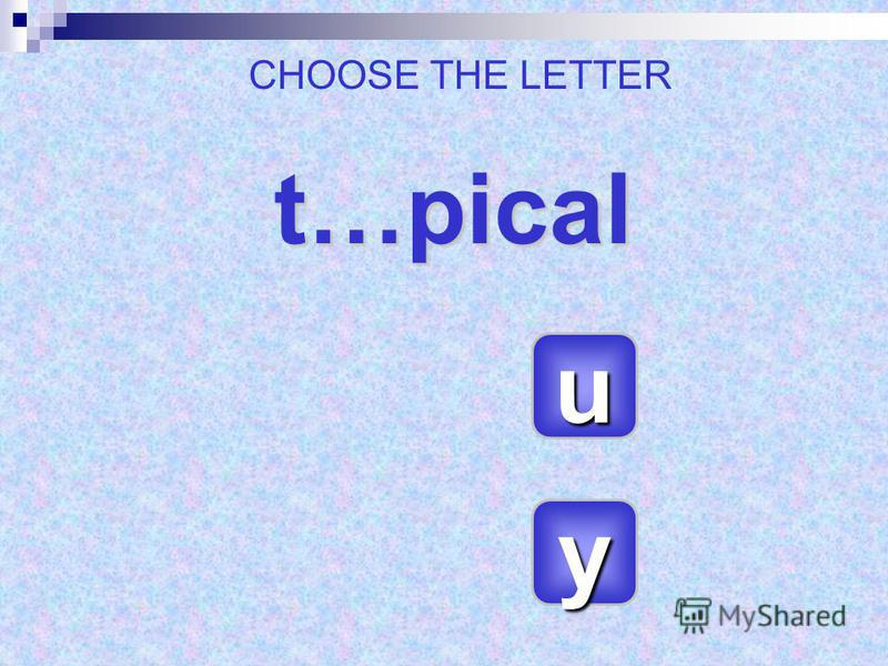 t…pical yyyy uuuu CHOOSE THE LETTER