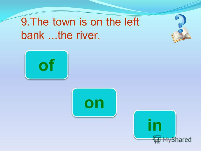 9.The town is on the left bank...the river. of in on