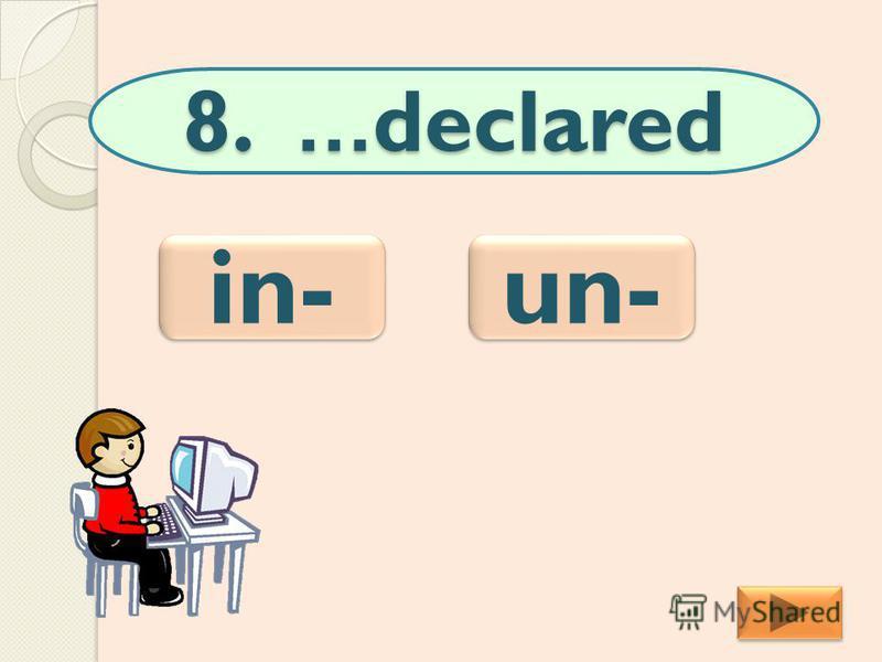 8. …declared un- in-