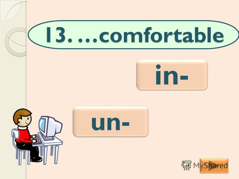 13. …comfortable un- in-