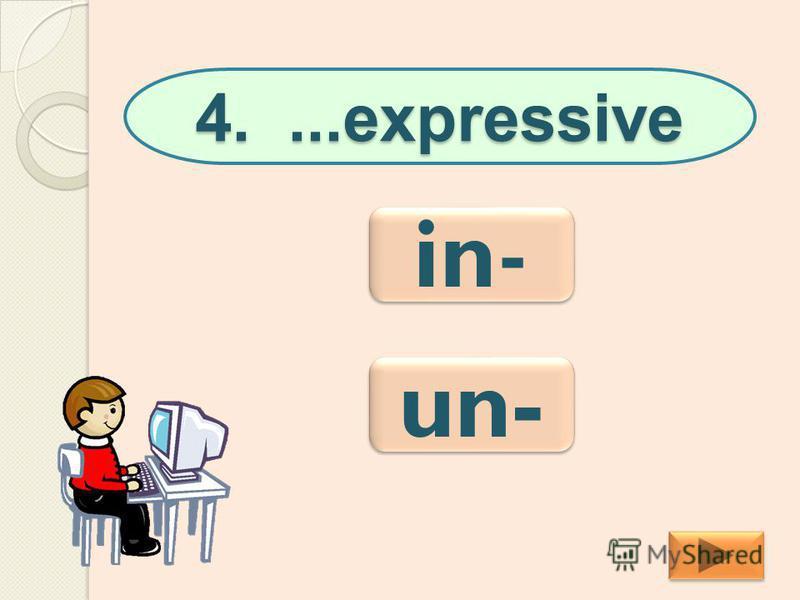 4....expressive in- in- un-
